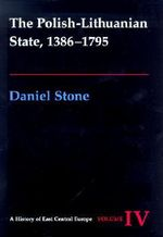 The Polish-Lithuanian State, 1386-1795 - Daniel Z. Stone