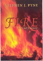 Fire :  A Brief History - Stephen J. Pyne
