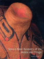Spruce-Root Basketry of the Haida and Tlingit - Sharon Busby