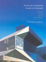 Place of Learning, Place of Dreams : A History of the Seattle Public Library - John Douglas Marshall