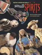 Small Spirits : Native American Dolls from the National Museum of the American Indian - Mary Jane Lenz