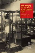 The Changing Presentation of the American Indian : Museums and Native Cultures - W.Richard West