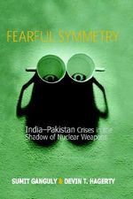 Fearful Symmetry : India-Pakistan Crises in the Shadow of Nuclear Weapons - Sumit Ganguly