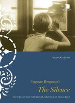 Ingmar Bergman's the Silence : Pictures in the Typewriter, Writings on the Screen - Maaret Koskinen