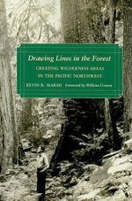Drawing Lines in the Forest : Creating Wilderness Areas in the Pacific Northwest - Kevin R. Marsh