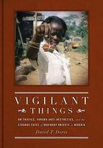 Vigilant Things : On Thieves, Yoruba Anti-aesthetics, and the Strange Fates of Ordinary Objects in Nigeria - David Todd Doris