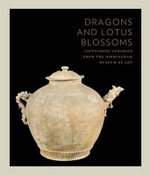 Dragons and Lotus Blossoms : Vietnamese Ceramics from the Birmingham Museum of Art - John A. Stevenson