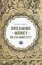 Dreaming of Money in Ho Chi Minh City - Allison J. Truitt