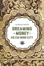 Dreaming of Money in Ho Chi Minh City : The International Financial Crisis 2007 - 2014: Ca... - Allison J. Truitt
