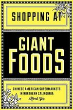 Shopping at Giant Foods : Chinese American Supermarkets in Northern California - Alfred Yee