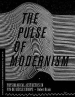 The Pulse of Modernism : Physiological Aesthetics in Fin-de-Siecle Europe - Robert Michael Brain