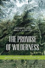 The Promise of Wilderness : American Environmental Politics Since 1964 - James Morton Turner