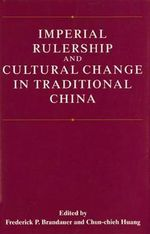 Imperial Rulership and Cultural Change in Traditional China