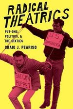 Radical Theatrics : Put-Ons, Politics, and the Sixties - Craig J Peariso