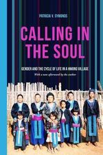 Calling in the Soul : Gender and the Cycle of Life in a Hmong Village - Patricia Symonds