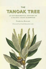 The Tanoak Tree : An Environmental History of a Pacific Coast Hardwood - Frederica Bowcutt