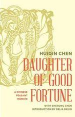 Daughter of Good Fortune : A Twentieth-Century Chinese Peasant Memoir - Chen Huiqin