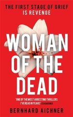 Woman of the Dead : A Thriller - Bernhard Aichner