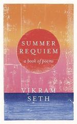Summer Requiem : A Book of Poems - Vikram Seth