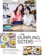 The Dumpling Sisters Cookbook : Over 100 Favourite Recipes from a Chinese Family Kitchen - The Dumpling Sisters