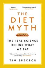 The Diet Myth : The Real Science Behind What We Eat - Tim Spector