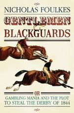 Gentlemen and Blackguards : Gambling Mania and the Plot to Steal the Derby of 1844 - Nick Foulkes