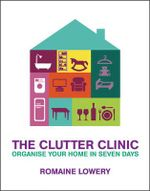 The Clutter Clinic : Organise Your Home In 7 Days - Romaine Lowery