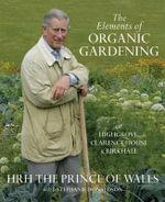 The Elements of Organic Gardening : Highgrove, Clarence House, Birkhall - Stephanie Donaldson
