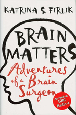 Brain Matters : Adventures Of A Brain Surgeon - Katrina S. Firlik