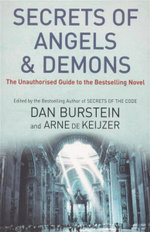 Secrets of Angels and Demons : The Unauthorised Guide To The Best Selling Novel - Daniel Burstein