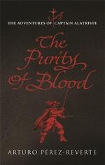 Purity of Blood : The Adventures of Captain Alatriste - Arturo Pérez-Reverte