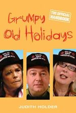 Grumpy Old Holidays : The Official Handbook - Stuart Prebble