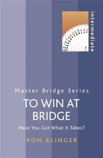 To Win at Bridge : Have You Got What it Takes? - Ron Klinger