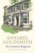 No Invitation Required : The Pelham Cottage Years - Annabel Goldsmith