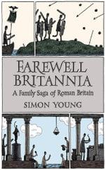 Farewell Britannia : A Family Saga Of Roman Britain - Simon Young