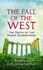 The Fall Of The West : The Death Of The Roman Superpower - Adrian Goldsworthy
