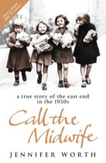 Call The Midwife : A True Story Of The East End In The 1950s - Jennifer Worth
