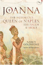 Joanna : The Notorious Queen of Naples, Jerusalem and Sicily - Nancy Goldstone