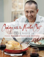 Cooking with The Master Chef : Food For Your Family & Friends - Michel Roux Jr.