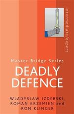 Deadly Defence : Master Bridge Ser. - Ron Klinger