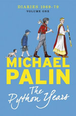 The Python Years : Diaries 1969-1979 Volume One - Michael Palin