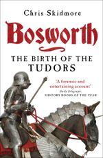 Bosworth : The Birth of the Tudors - Chris Skidmore