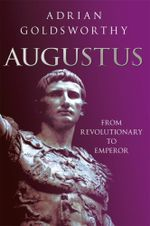 Augustus : From Revolutionary to Emperor - Adrian Goldsworthy