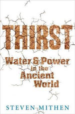 Thirst : Water and Power in the Ancient World - Steven Mithen