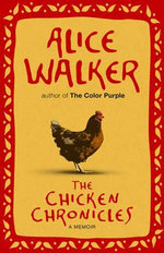 The Chicken Chronicles : A Memoir - Alice Walker