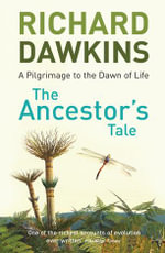 The Ancestor's Tale : A Pilgrimage to the Dawn of Life - Richard Dawkins