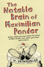Notable Brain of Maximilian Ponder - J. W. Ironmonger