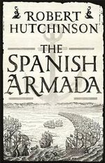The Spanish Armada - Robert Hutchinson