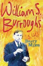 William S. Burroughs : A Life - Barry Miles
