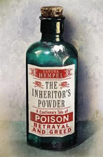 The Inheritor's Powder : A Cautionary Tale of Poison, Betrayal and Greed - Sandra Hempel